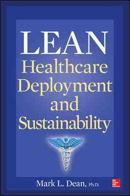 Lean Healthcare Deployment and Sustainability By Dean, Mark L.